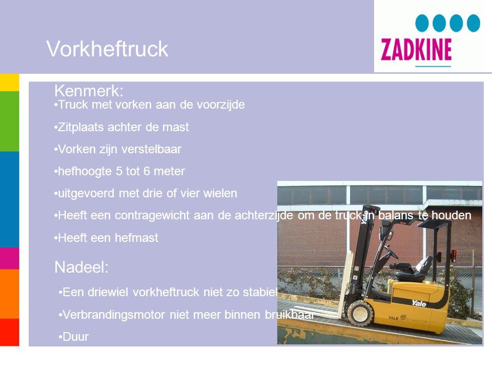 Vorkheftruck Kenmerk: Nadeel: Truck met vorken aan de voorzijde