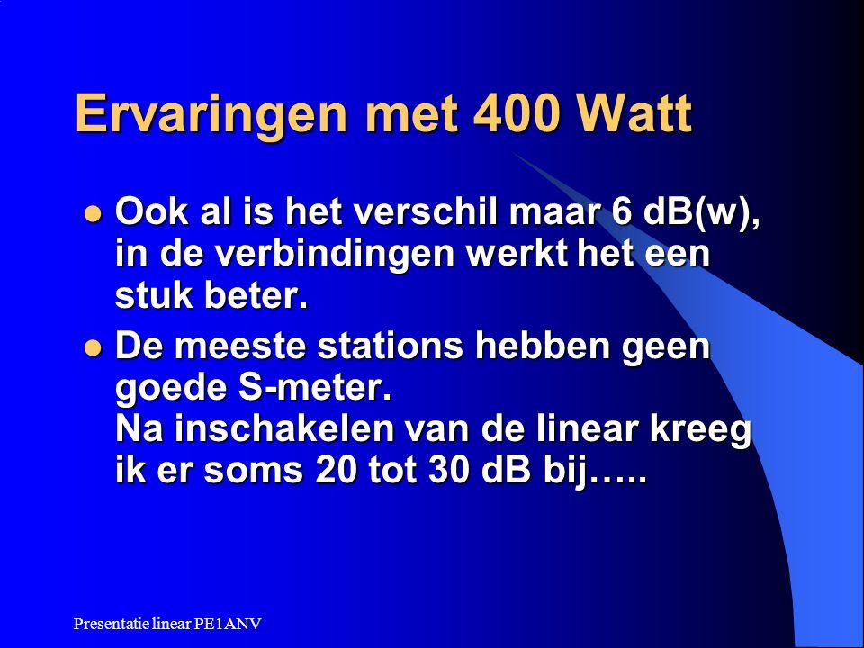 Ervaringen met 400 Watt Ook al is het verschil maar 6 dB(w), in de verbindingen werkt het een stuk beter.