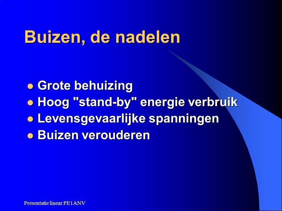 Buizen, de nadelen Grote behuizing Hoog stand-by energie verbruik