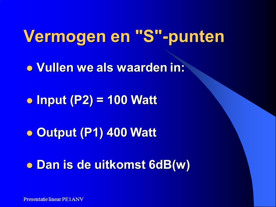 Vermogen en S -punten Vullen we als waarden in: Input (P2) = 100 Watt