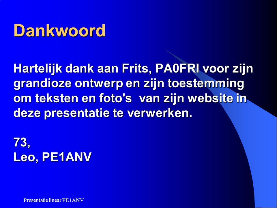 Dankwoord Hartelijk dank aan Frits, PA0FRI voor zijn grandioze ontwerp en zijn toestemming om teksten en foto s van zijn website in deze presentatie te verwerken. 73, Leo, PE1ANV