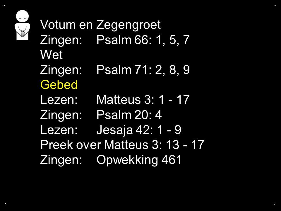 Votum en Zegengroet Zingen: Psalm 66: 1, 5, 7 Wet
