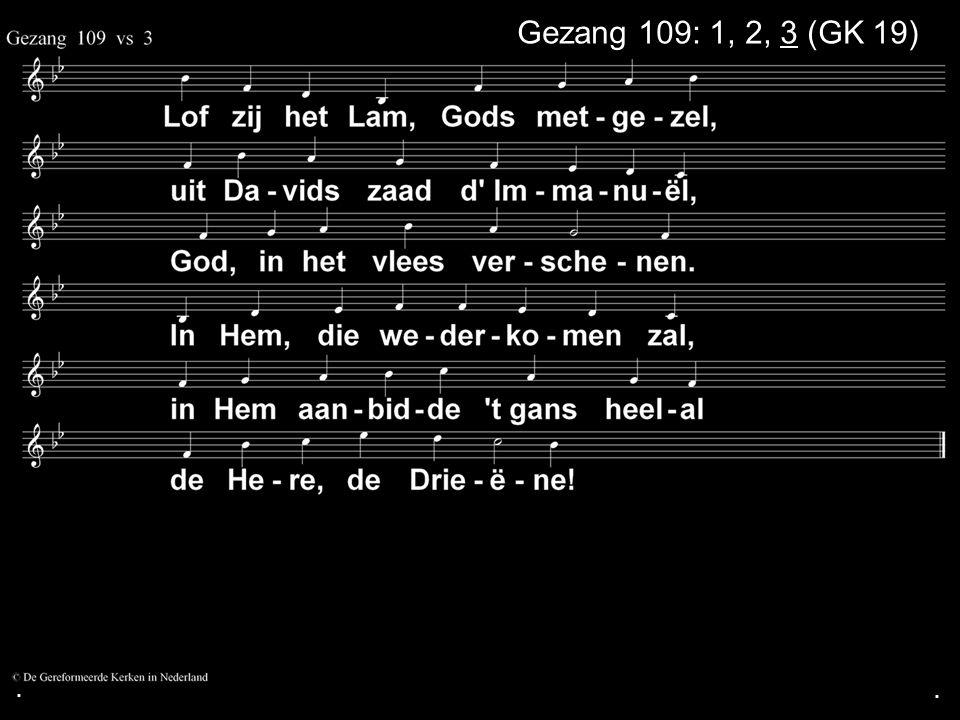 . Gezang 109: 1, 2, 3 (GK 19) . .