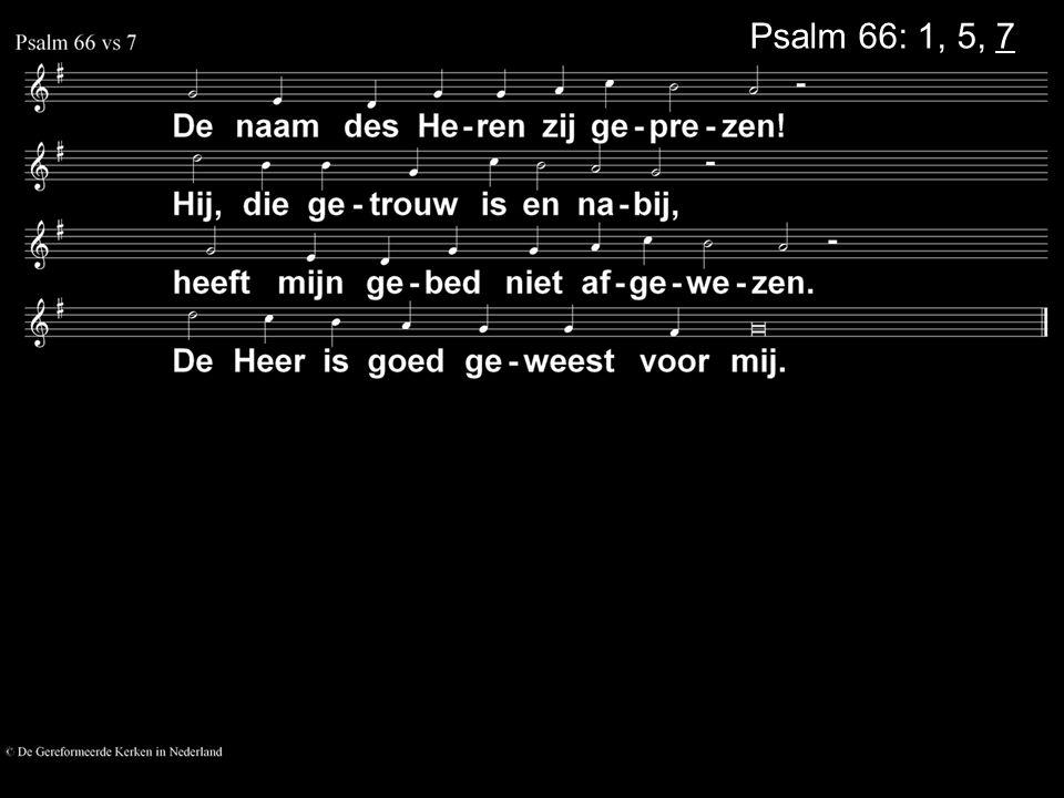 Psalm 66: 1, 5, 7