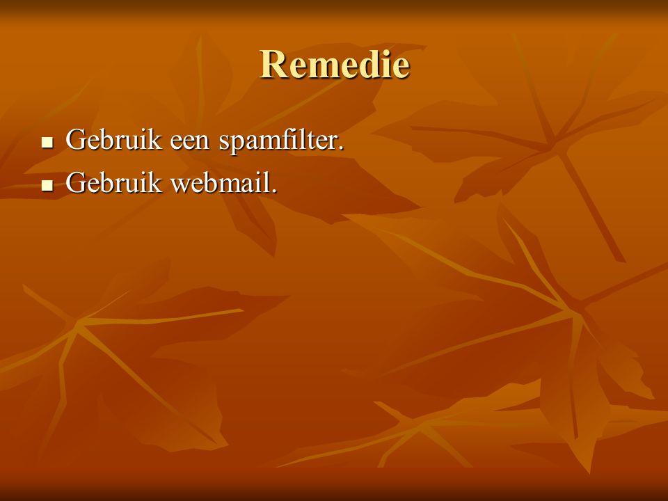 Remedie Gebruik een spamfilter. Gebruik webmail.