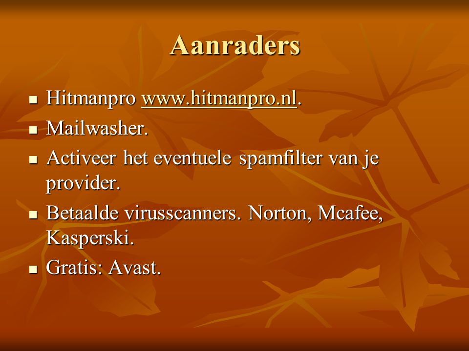 Aanraders Hitmanpro www.hitmanpro.nl. Mailwasher.