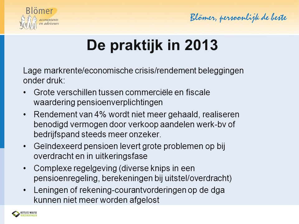 De praktijk in 2013 Lage markrente/economische crisis/rendement beleggingen onder druk: