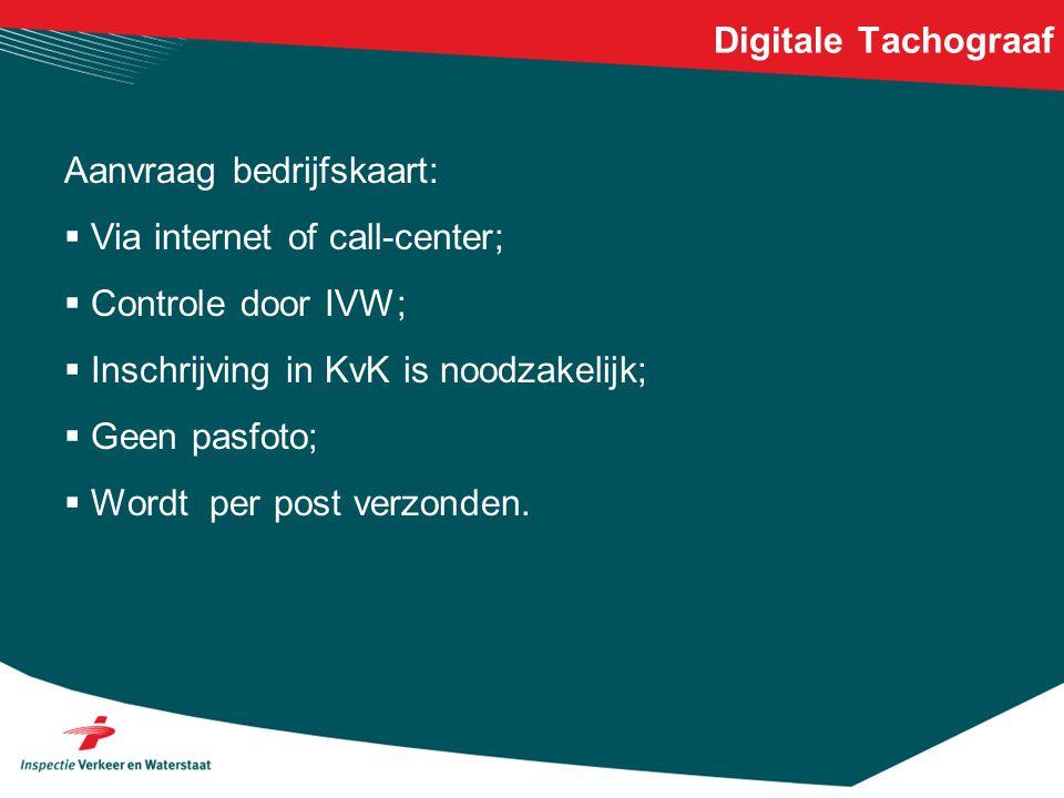 Digitale Tachograaf Aanvraag bedrijfskaart: Via internet of call-center; Controle door IVW; Inschrijving in KvK is noodzakelijk;