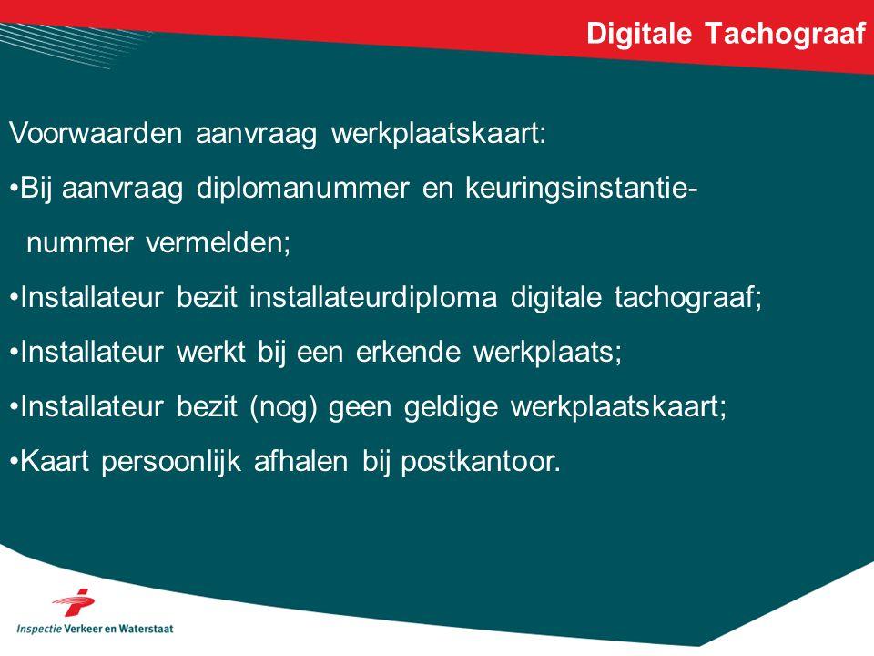 Digitale Tachograaf Voorwaarden aanvraag werkplaatskaart: Bij aanvraag diplomanummer en keuringsinstantie-