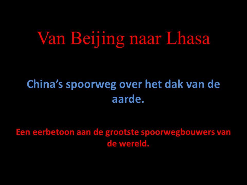 Van Beijing naar Lhasa China's spoorweg over het dak van de aarde.