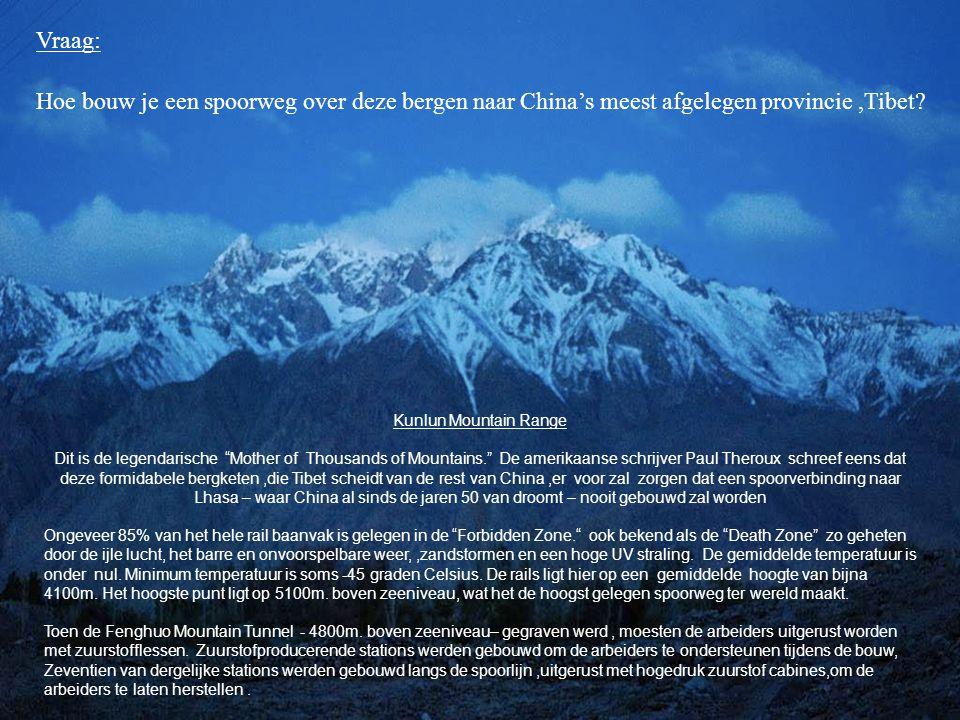 Vraag: Hoe bouw je een spoorweg over deze bergen naar China's meest afgelegen provincie ,Tibet Kunlun Mountain Range.