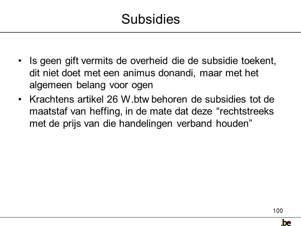 Subsidies Is geen gift vermits de overheid die de subsidie toekent, dit niet doet met een animus donandi, maar met het algemeen belang voor ogen.