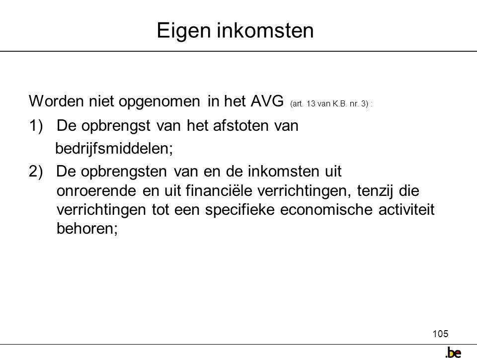 Eigen inkomsten Worden niet opgenomen in het AVG (art. 13 van K.B. nr. 3) : De opbrengst van het afstoten van.