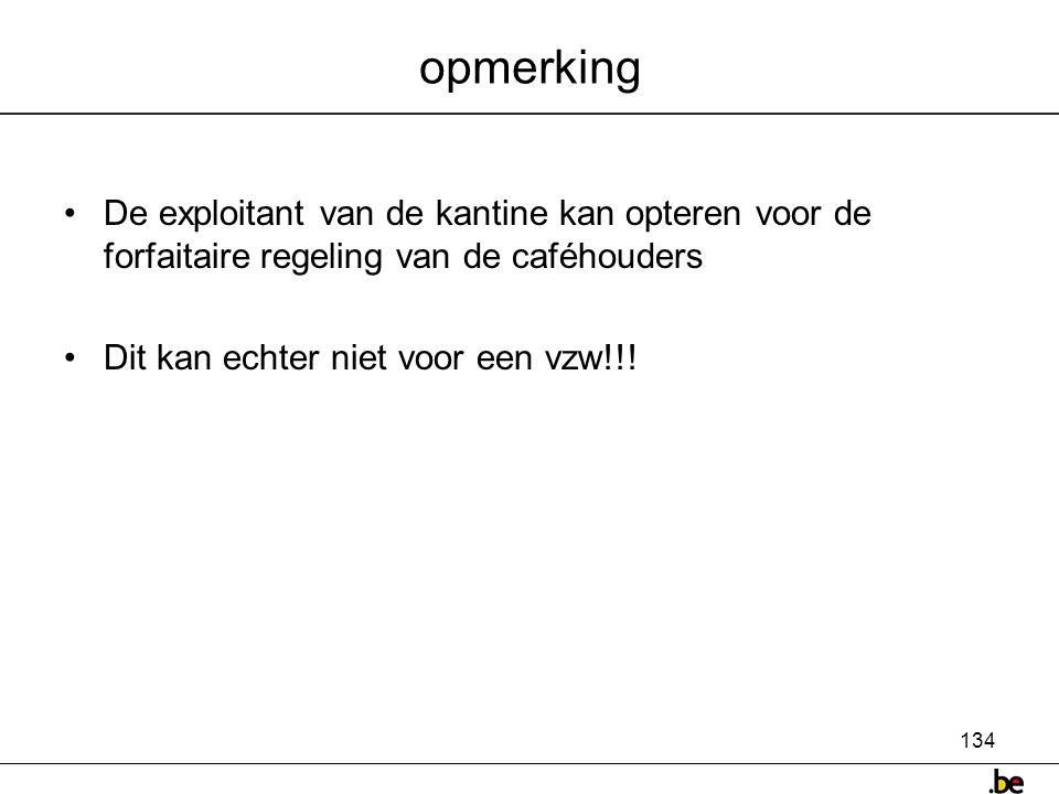 opmerking De exploitant van de kantine kan opteren voor de forfaitaire regeling van de caféhouders.