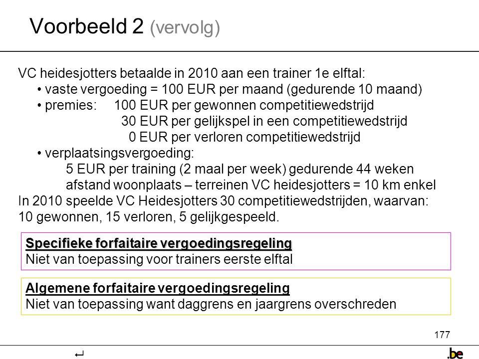 Voorbeeld 2 (vervolg) VC heidesjotters betaalde in 2010 aan een trainer 1e elftal: vaste vergoeding = 100 EUR per maand (gedurende 10 maand)