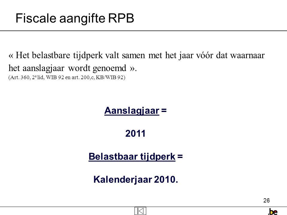 Fiscale aangifte RPB « Het belastbare tijdperk valt samen met het jaar vóór dat waarnaar. het aanslagjaar wordt genoemd ».