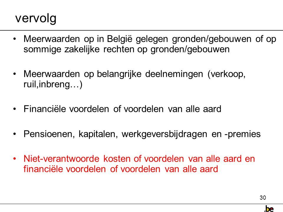 vervolg Meerwaarden op in België gelegen gronden/gebouwen of op sommige zakelijke rechten op gronden/gebouwen.