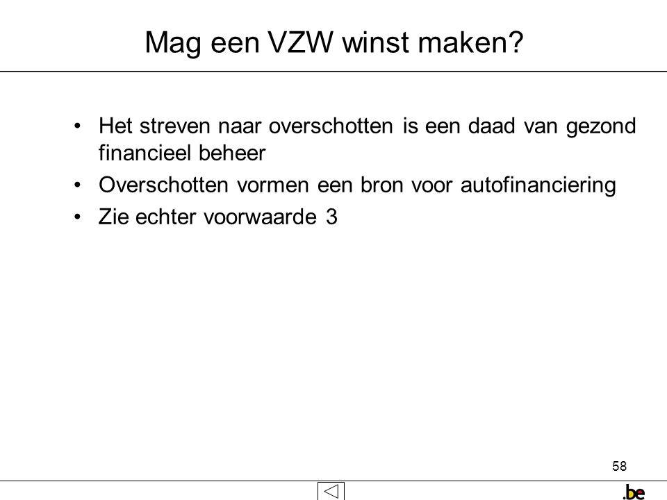 Mag een VZW winst maken Het streven naar overschotten is een daad van gezond financieel beheer. Overschotten vormen een bron voor autofinanciering.