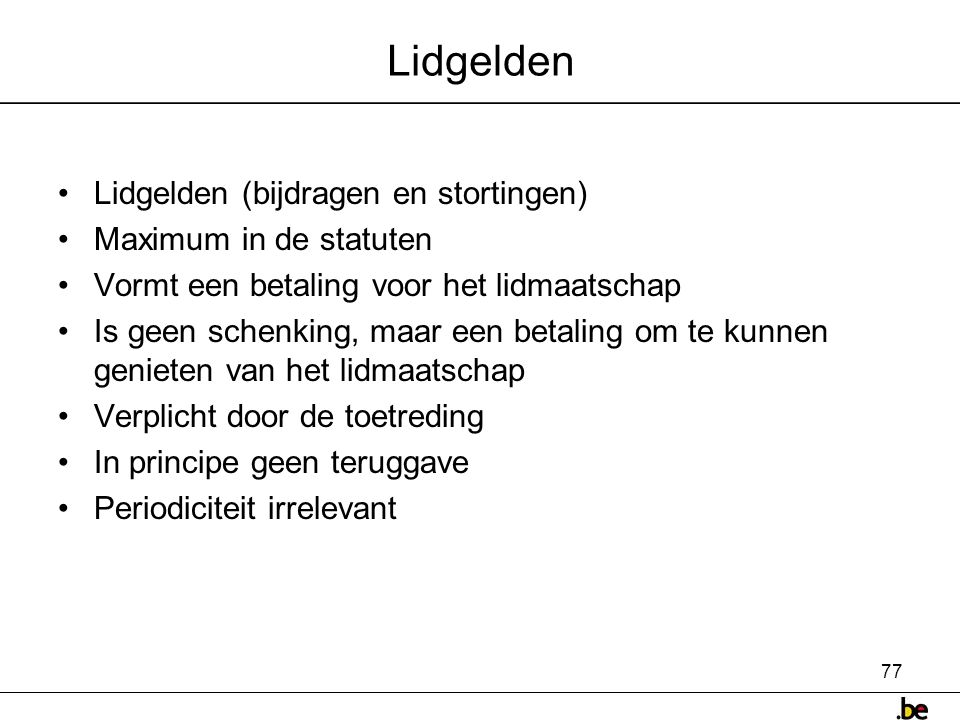 Lidgelden Lidgelden (bijdragen en stortingen) Maximum in de statuten