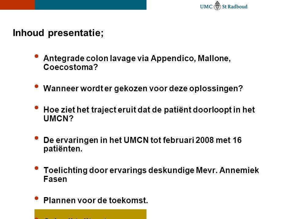 Inhoud presentatie; Antegrade colon lavage via Appendico, Mallone, Coecostoma Wanneer wordt er gekozen voor deze oplossingen