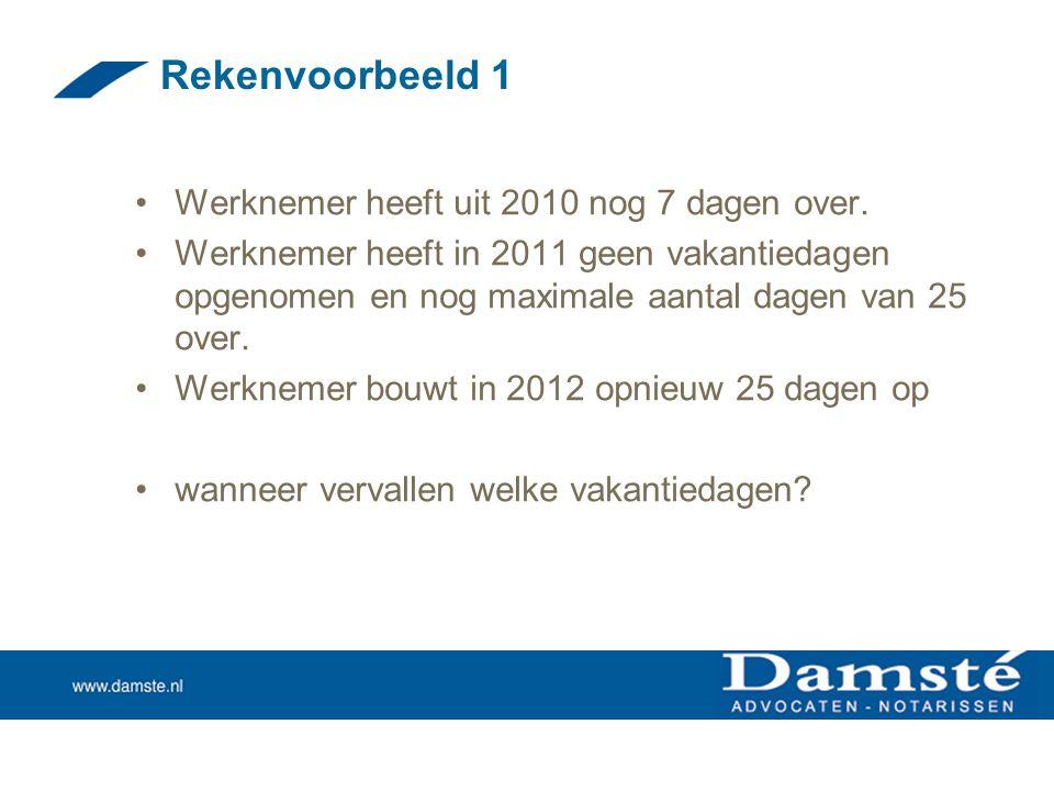 Rekenvoorbeeld 1 Werknemer heeft uit 2010 nog 7 dagen over.