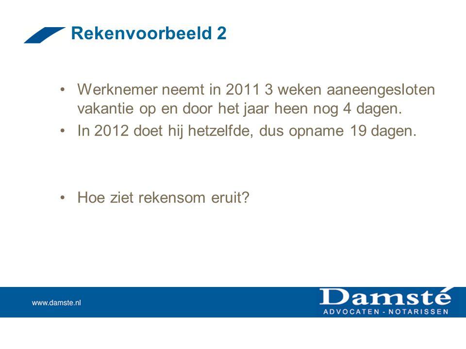 Rekenvoorbeeld 2 Werknemer neemt in 2011 3 weken aaneengesloten vakantie op en door het jaar heen nog 4 dagen.