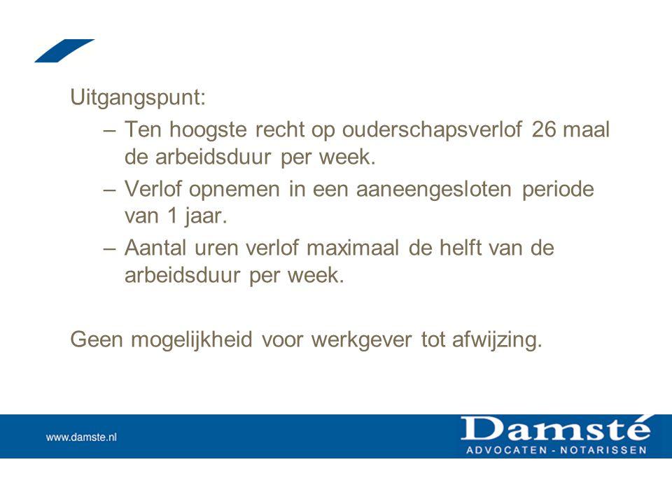 Uitgangspunt: Ten hoogste recht op ouderschapsverlof 26 maal de arbeidsduur per week. Verlof opnemen in een aaneengesloten periode van 1 jaar.