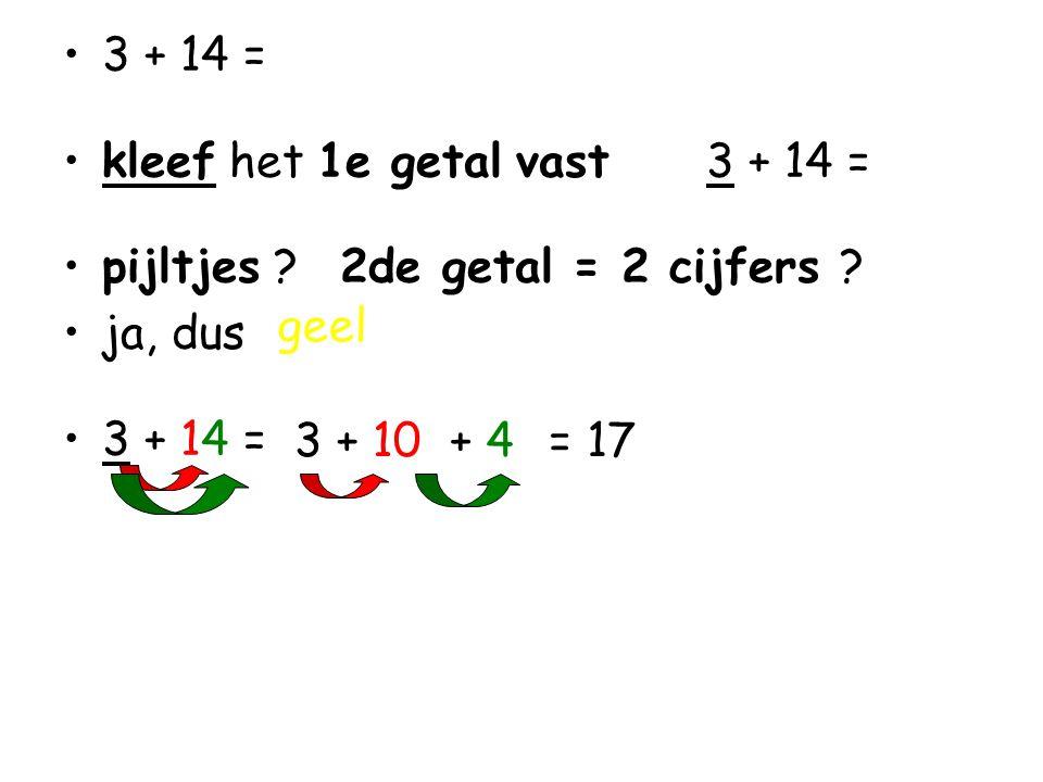 3 + 14 = kleef het 1e getal vast 3 + 14 = pijltjes 2de getal = 2 cijfers ja, dus. geel.