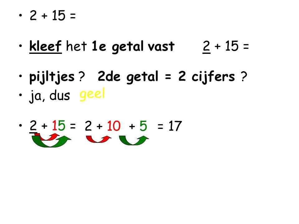 2 + 15 = kleef het 1e getal vast 2 + 15 = pijltjes 2de getal = 2 cijfers ja, dus. geel.