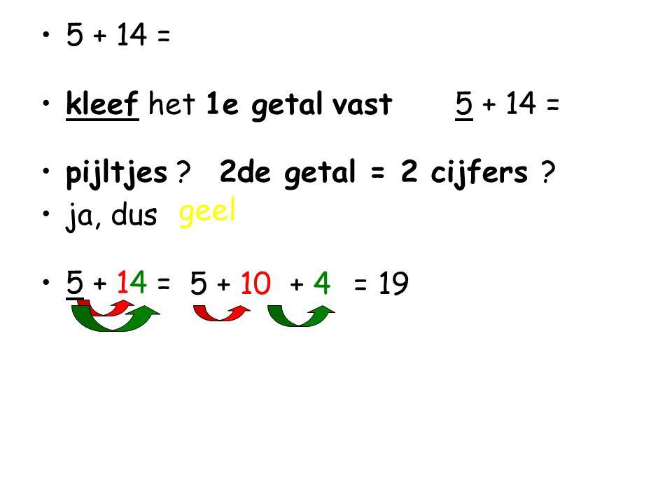 5 + 14 = kleef het 1e getal vast 5 + 14 = pijltjes 2de getal = 2 cijfers ja, dus. geel.