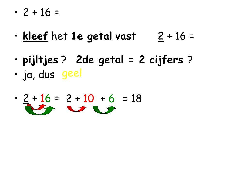 2 + 16 = kleef het 1e getal vast 2 + 16 = pijltjes 2de getal = 2 cijfers ja, dus. geel.