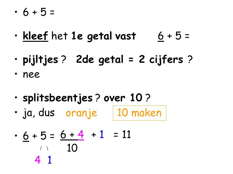 kleef het 1e getal vast 6 + 5 = pijltjes 2de getal = 2 cijfers nee