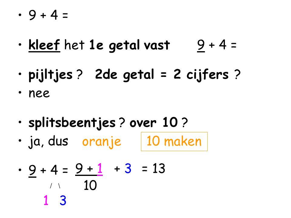 kleef het 1e getal vast 9 + 4 = pijltjes 2de getal = 2 cijfers nee