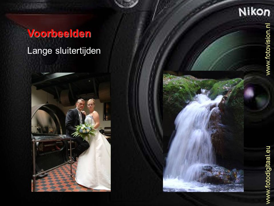 Voorbeelden Lange sluitertijden www.fotovision.nl www.fotodigitaal.eu