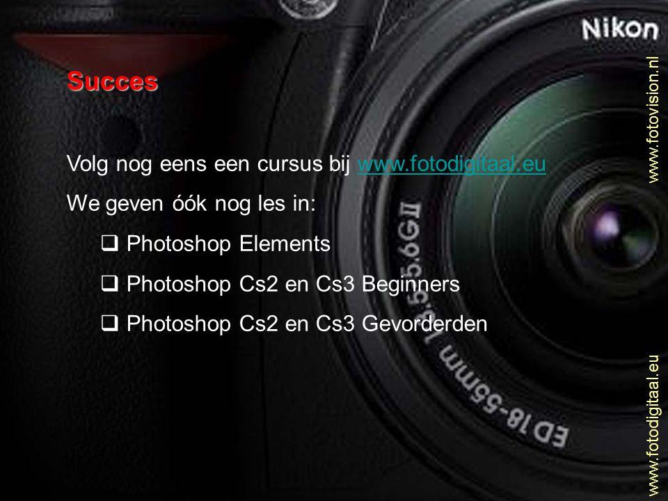 Succes Volg nog eens een cursus bij www.fotodigitaal.eu