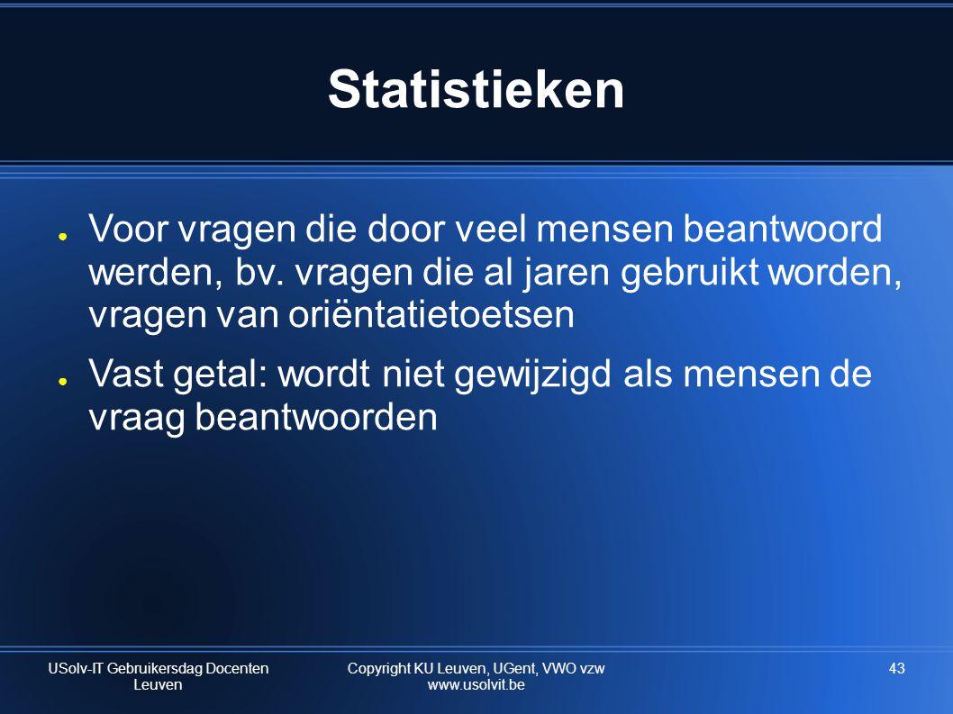 Statistieken Voor vragen die door veel mensen beantwoord werden, bv. vragen die al jaren gebruikt worden, vragen van oriëntatietoetsen.