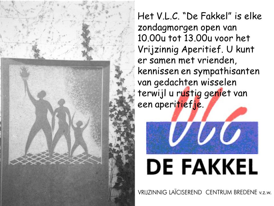 Het V. L. C. De Fakkel is elke zondagmorgen open van 10. 00u tot 13