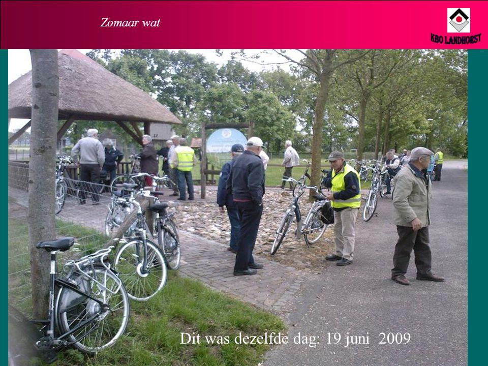 Zomaar wat KBO Landhorst Dit was dezelfde dag: 19 juni 2009