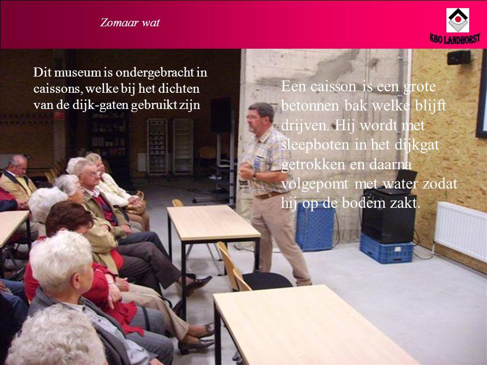 Zomaar wat KBO Landhorst. Dit museum is ondergebracht in caissons, welke bij het dichten van de dijk-gaten gebruikt zijn.