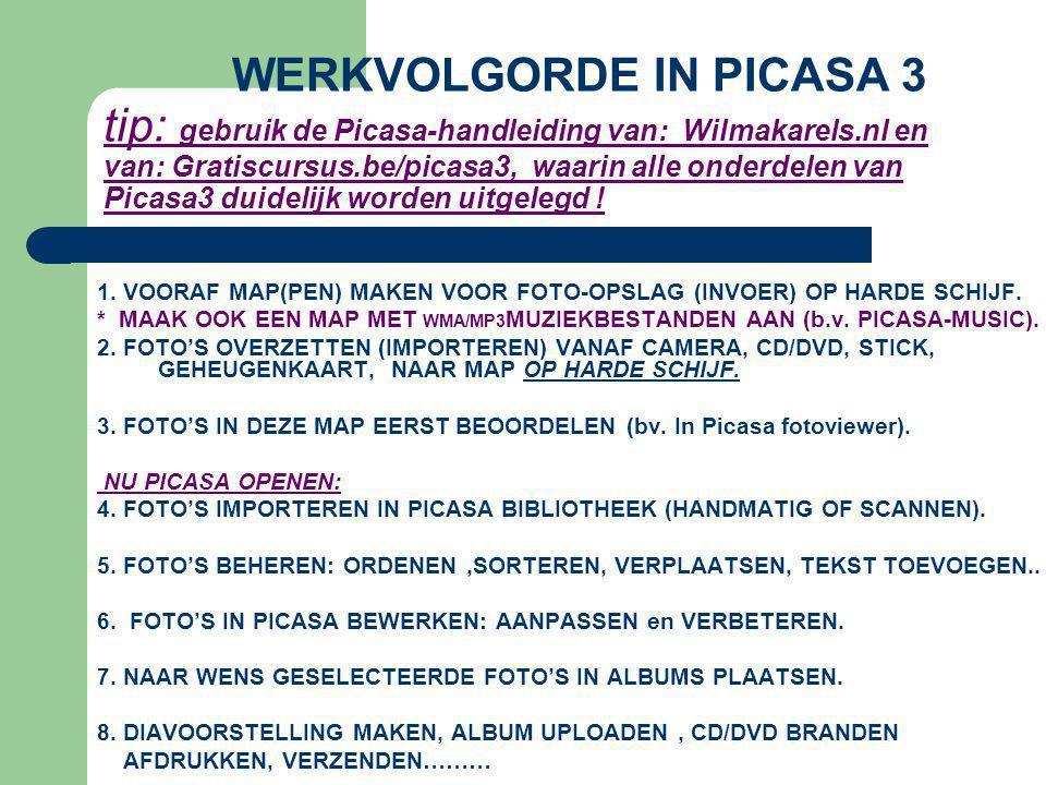 WERKVOLGORDE IN PICASA 3 tip: gebruik de Picasa-handleiding van: Wilmakarels.nl en van: Gratiscursus.be/picasa3, waarin alle onderdelen van Picasa3 duidelijk worden uitgelegd !