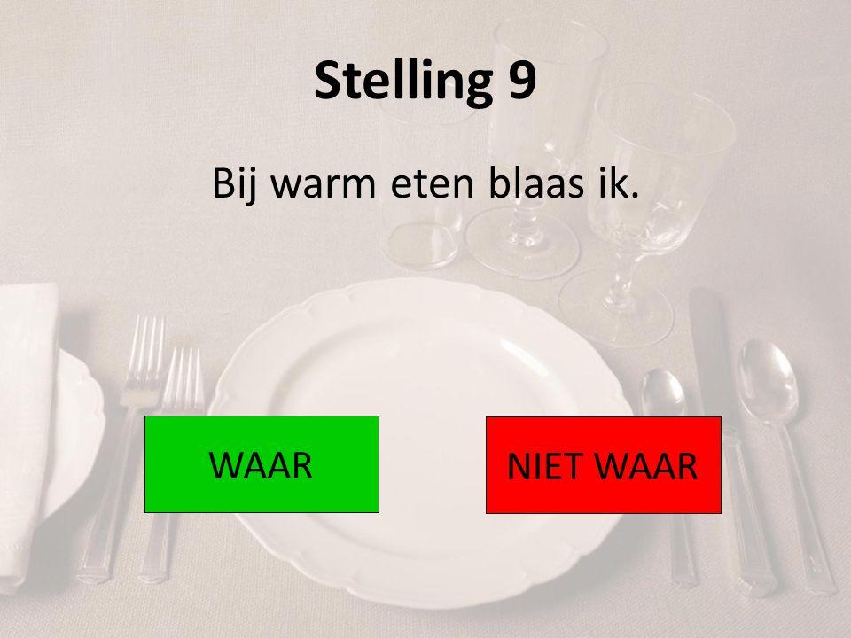 Stelling 9 Bij warm eten blaas ik. WAAR NIET WAAR