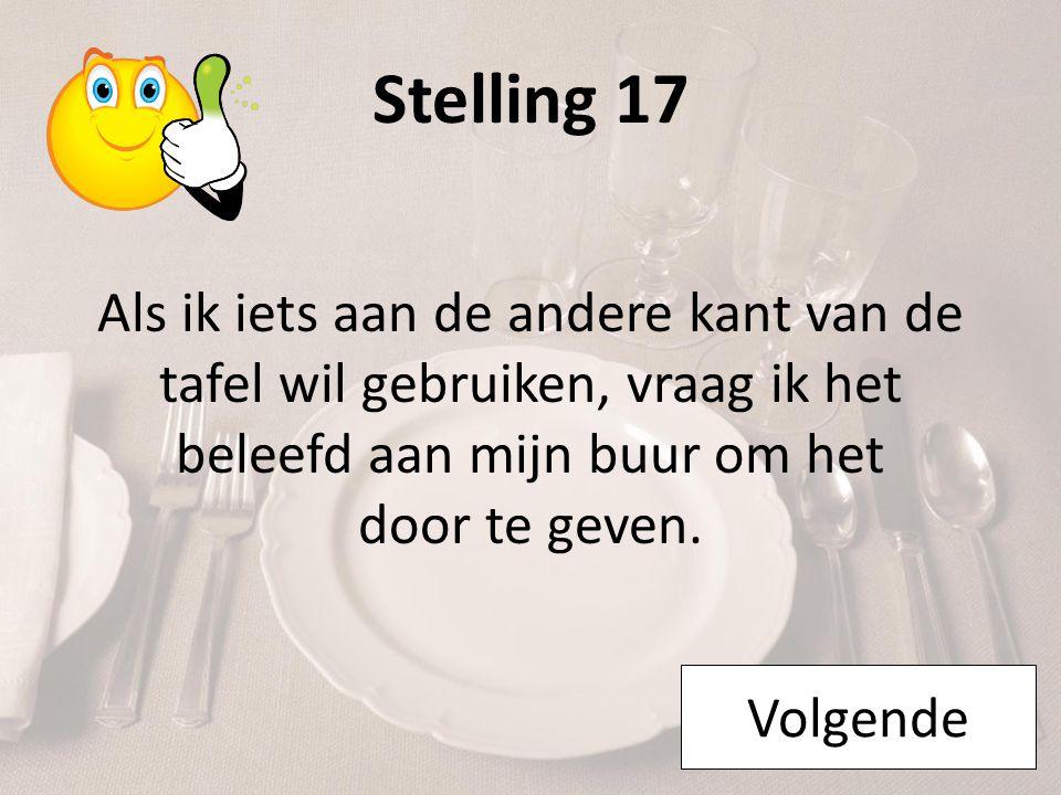 Stelling 17 Als ik iets aan de andere kant van de tafel wil gebruiken, vraag ik het beleefd aan mijn buur om het door te geven.