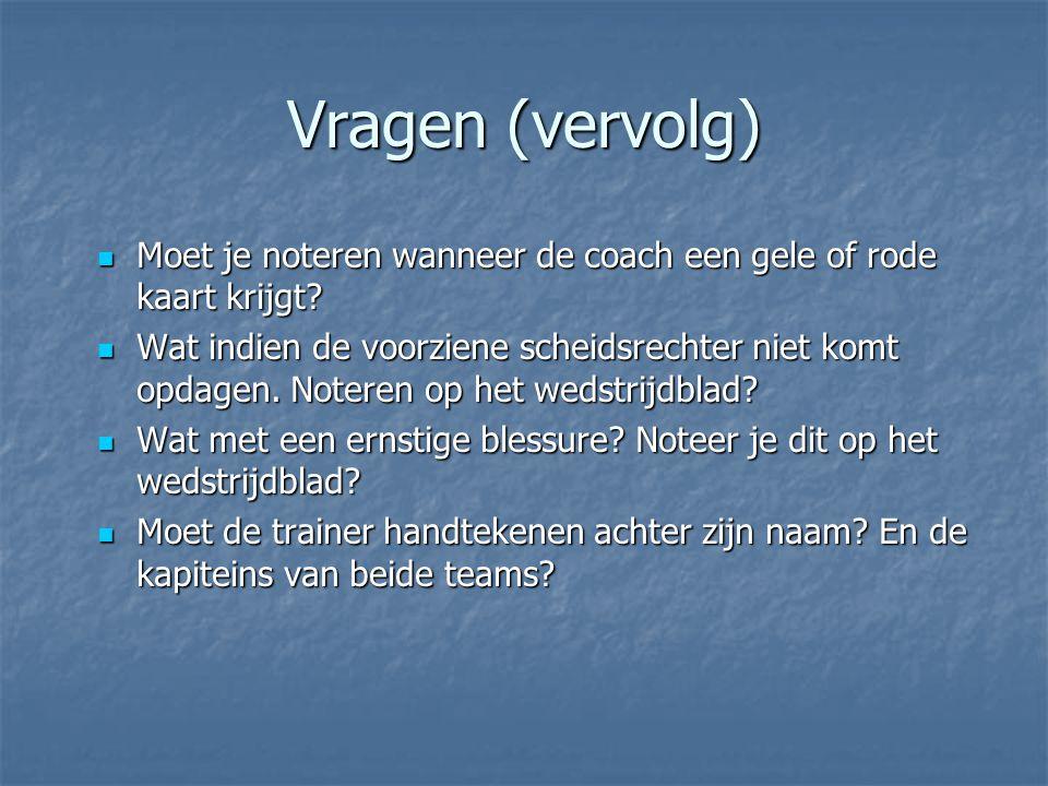 Vragen (vervolg) Moet je noteren wanneer de coach een gele of rode kaart krijgt