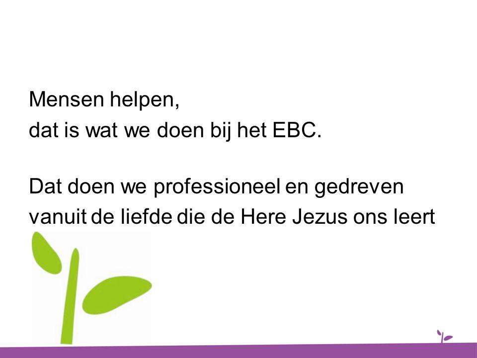 Mensen helpen, dat is wat we doen bij het EBC
