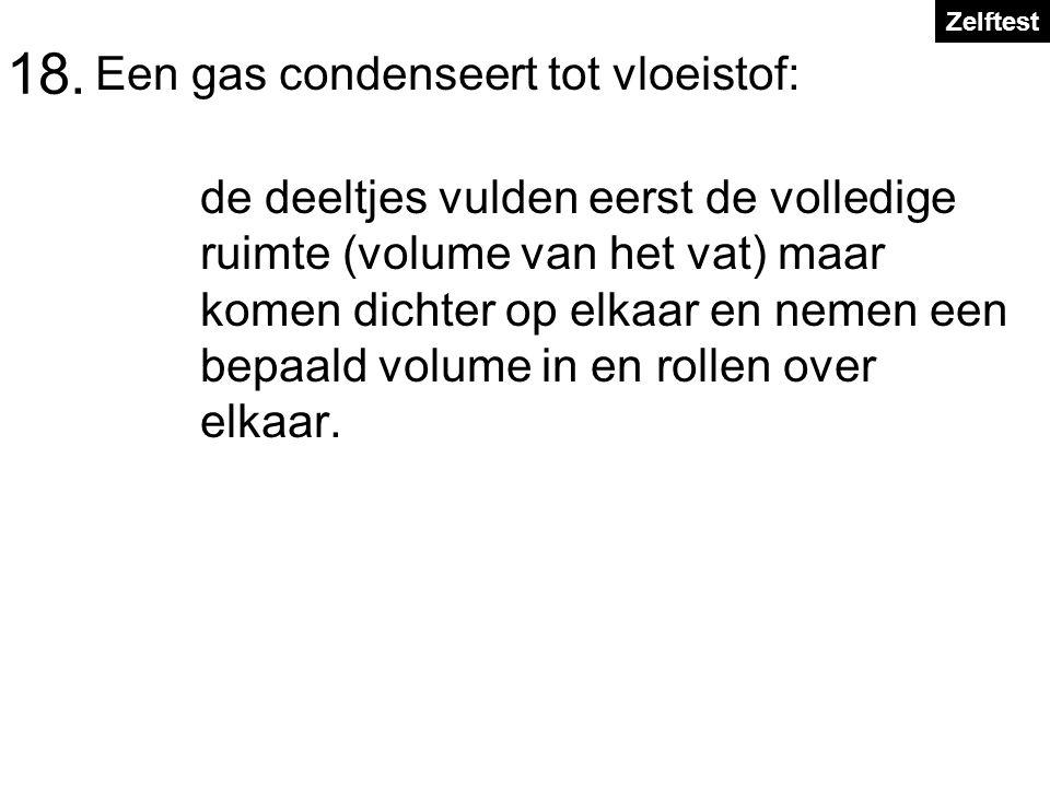 18. Een gas condenseert tot vloeistof: