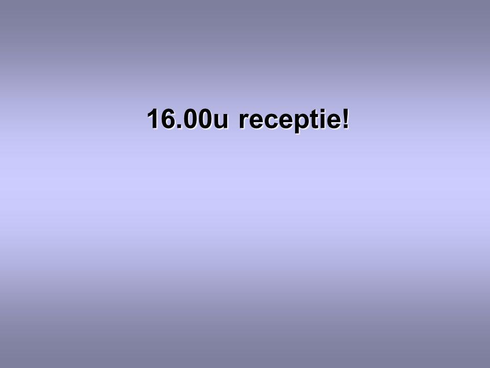 16.00u receptie!