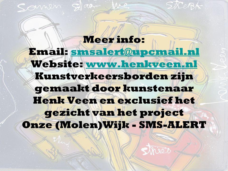 Meer info: Email: smsalert@upcmail.nl Website: www.henkveen.nl Kunstverkeersborden zijn gemaakt door kunstenaar Henk Veen en exclusief het gezicht van het project Onze (Molen)Wijk - SMS-ALERT