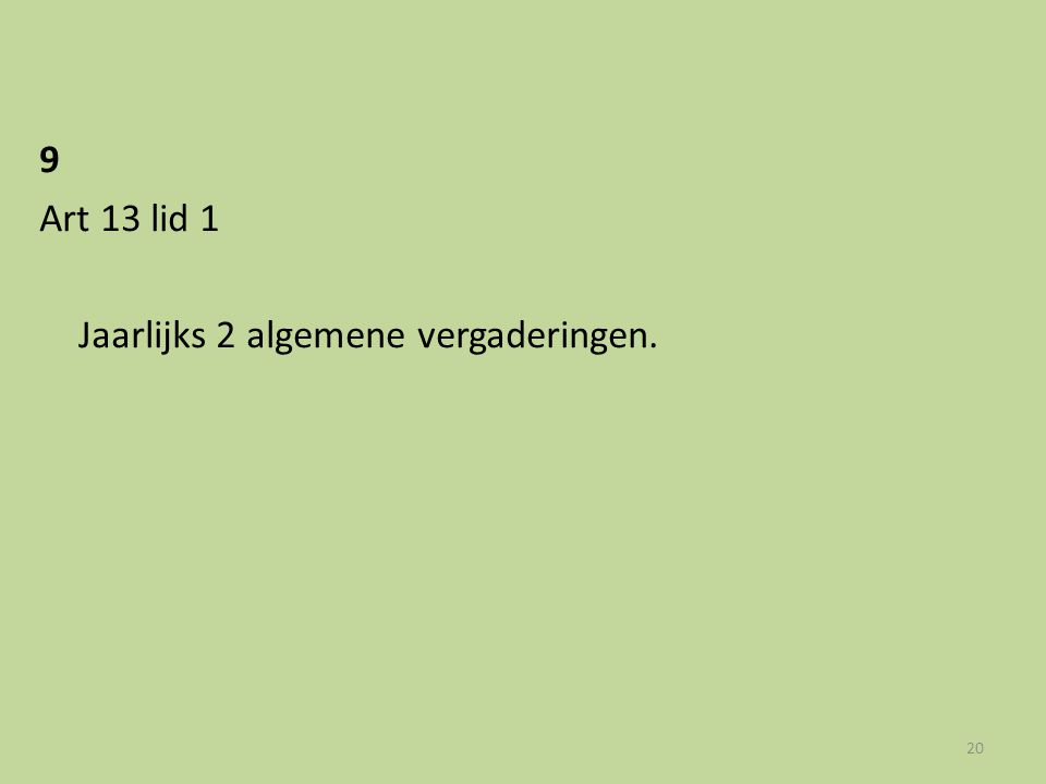 9 Art 13 lid 1 Jaarlijks 2 algemene vergaderingen.