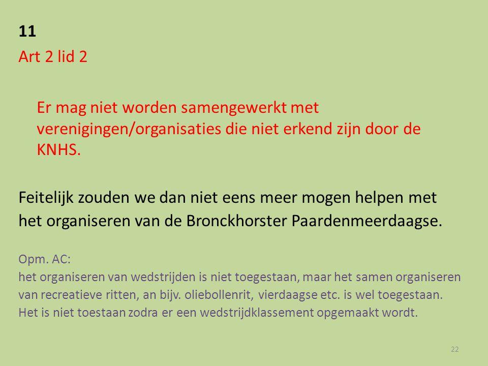 11 Art 2 lid 2. Er mag niet worden samengewerkt met verenigingen/organisaties die niet erkend zijn door de KNHS.
