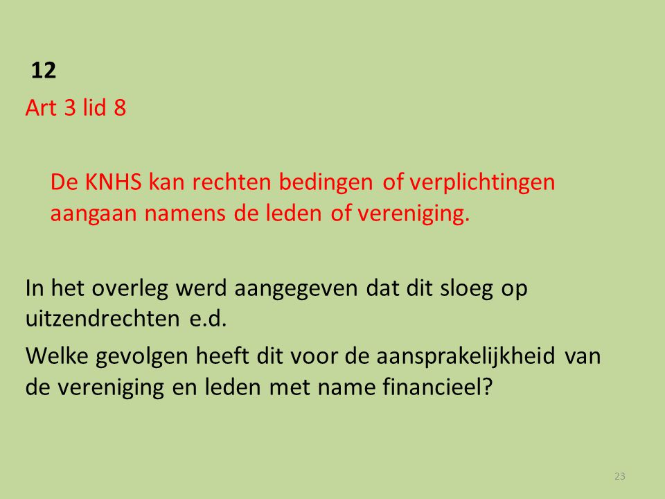 12 Art 3 lid 8. De KNHS kan rechten bedingen of verplichtingen aangaan namens de leden of vereniging.